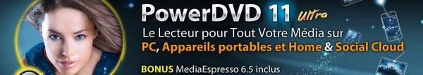 powerDVD 11 ultra - PowerDVD 11 est disponible