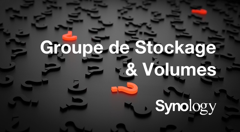 groupe stockage volumes synology - Synology - Groupe de stockage et volume