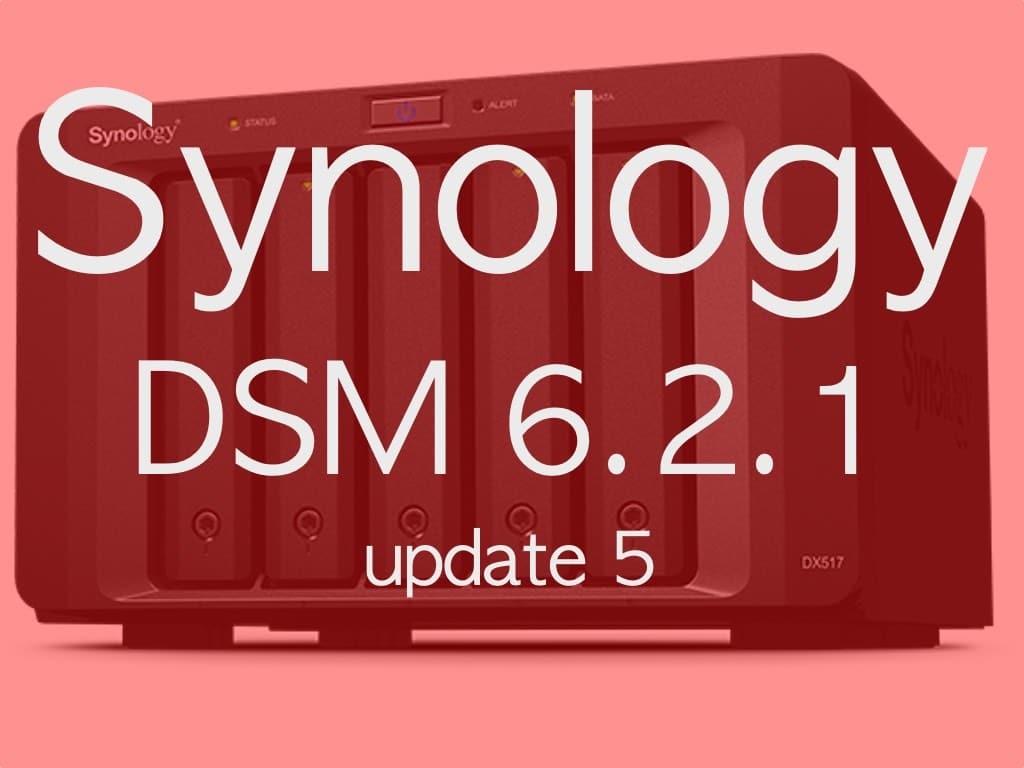 DSM 621 update5 - NAS - Synology publie DSM 6.2.1 update 5