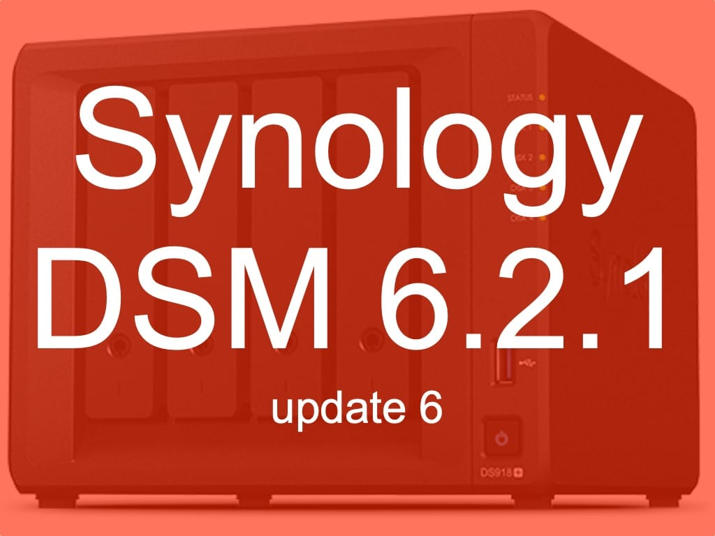 DSM 621 update6 - [Brève] Synology met à jour ses NAS avec DSM 6.2.1 Update 6