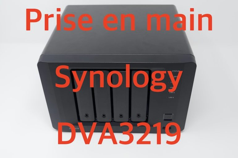 Synology DVA3219 770x513 - Synology DVA3219 : Prise en main du NVR dopé à l'IA