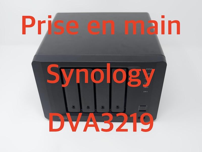 Synology DVA3219 - Synology DVA3219 : Prise en main du NVR dopé à l'IA