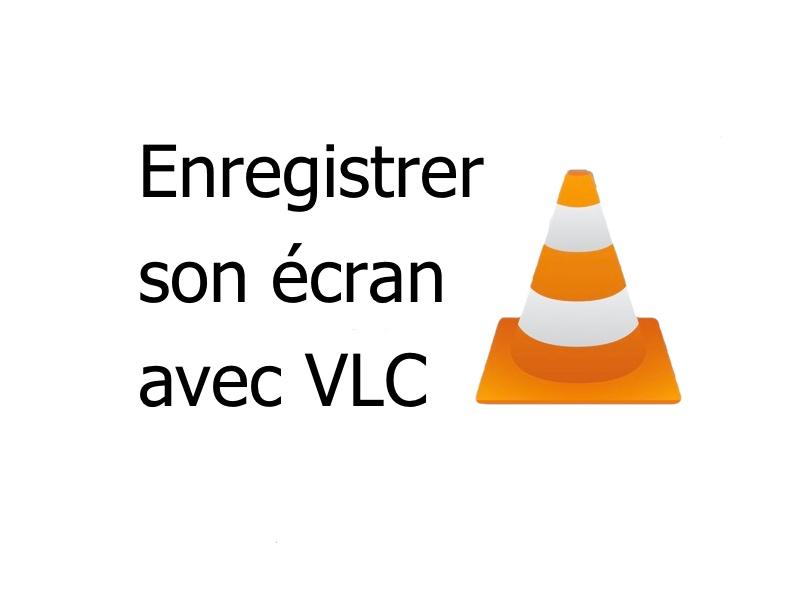 vlc enregistrer - Enregistrer son écran (bureau) avec VLC
