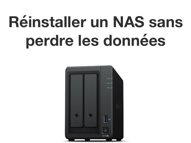 reinstalle nas synology - Synology - Réinstaller DSM sans perdre les données du NAS
