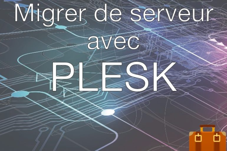 migrer plesk 770x513 - Plesk - Migrer facilement de serveur