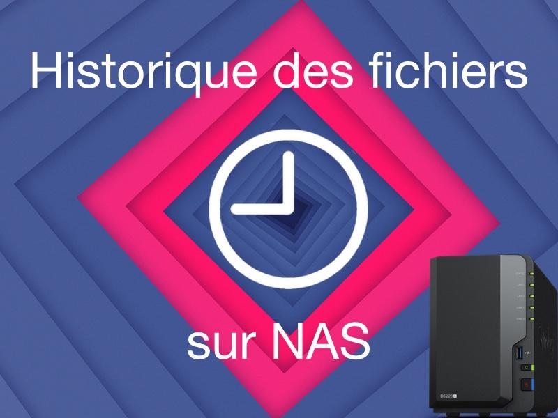 historique fichiers NAS 2021 - Historique des fichiers Windows sur un NAS Synology, QNAP...