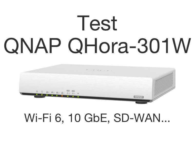 test QNAP QHora 301W 2021 - Test du QNAP QHora-301W : Wi-Fi 6, 2 ports 10 GbE, SD-WAN