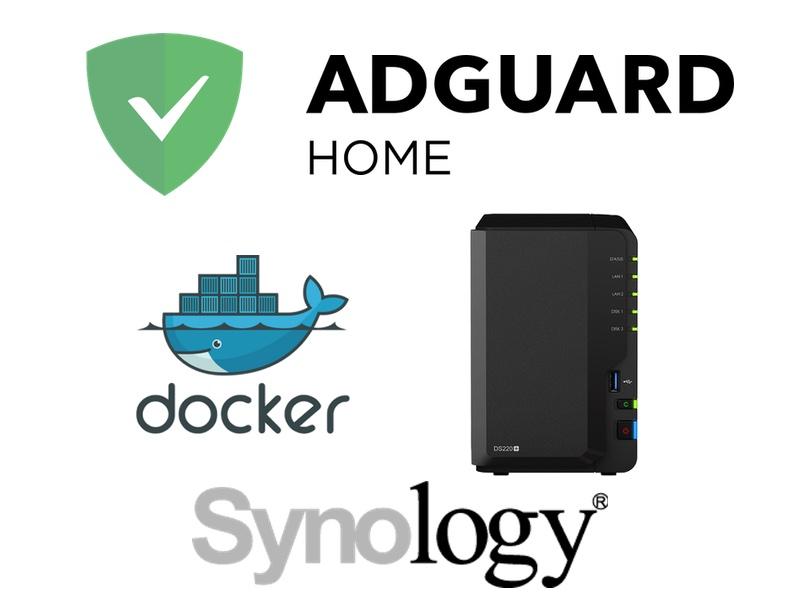 adguard synology Docker - AdGuard Home sur un NAS Synology (avec Docker)