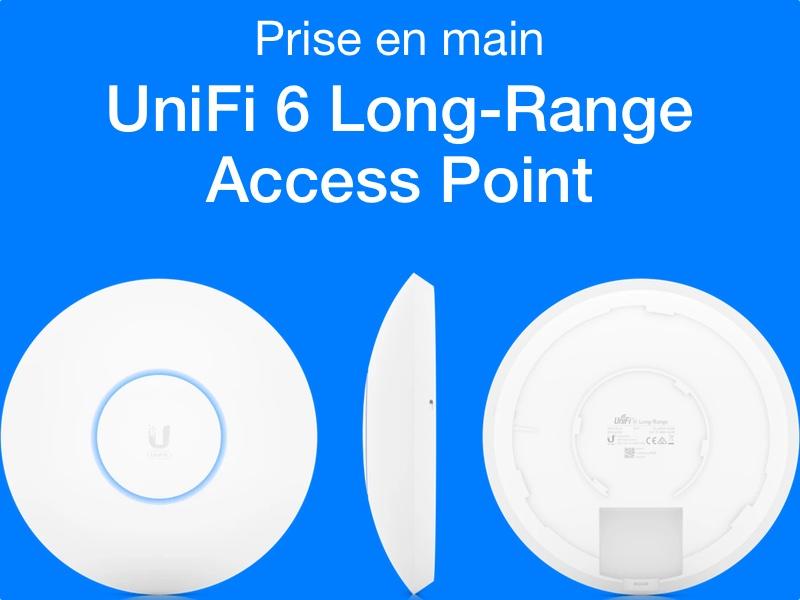 UniFi 6 LR - UniFi 6 Long-Range Access Point (Prise en main)