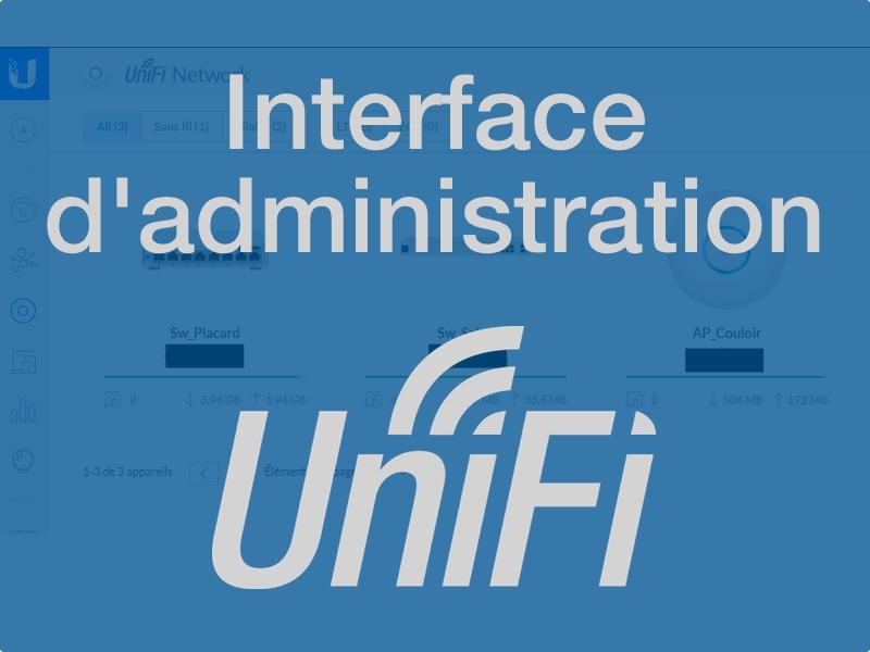 interface administration unifi - Présentation Ubiquiti UniFi et son interface d'administration