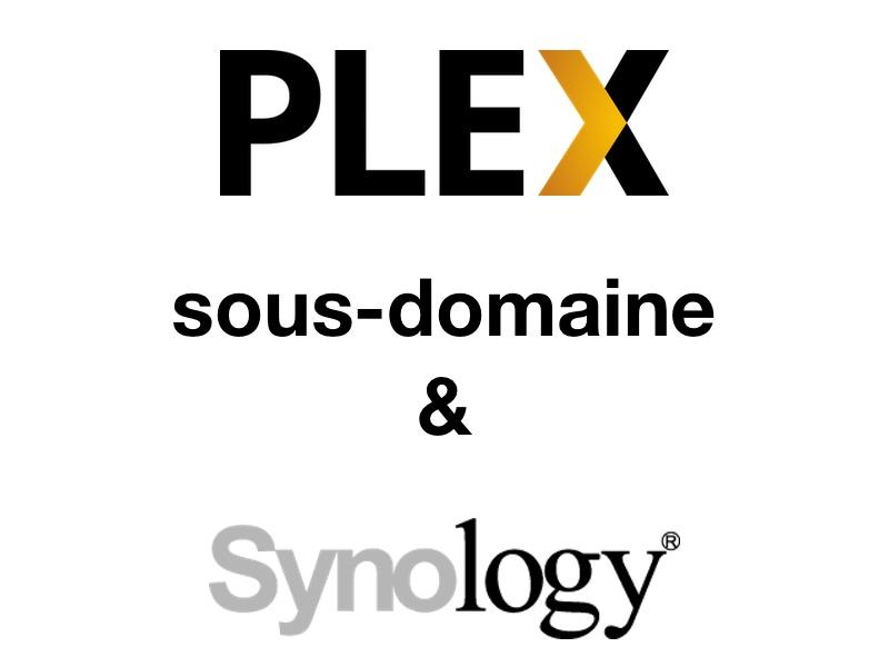 plex sous domaine synology - Synology / Plex et un sous-domaine
