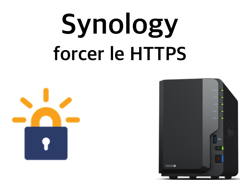 synology https - Synology - Forcer les connexions HTTPS