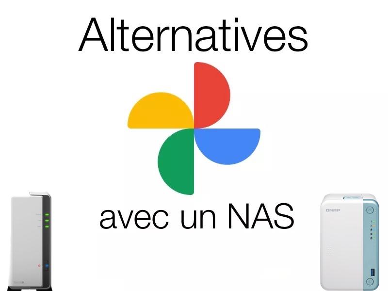 alternatives Google Photos - Google Photos gratuit, c'est fini... voici nos solutions autour des NAS