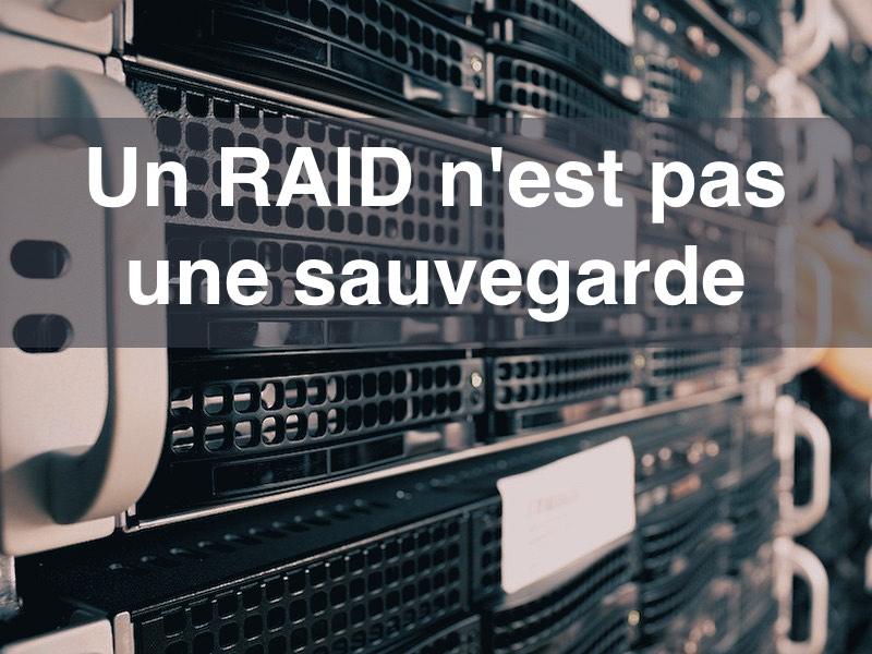 raid sauvegarde - Un RAID n'est pas une sauvegarde