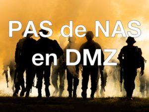 Pas de NAS en DMZ