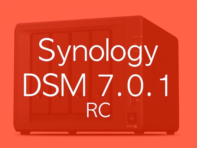 Synology DSM 701 rc - Synology DSM 7.0.1 (RC) est disponible : déduplication avec Btrfs, volumes jusqu'à 1 Po...