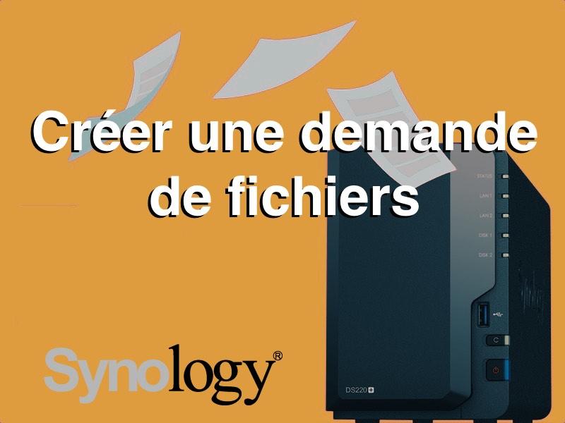 demande fichiers synology - Synology - Demander des fichiers à ses amis (photo, vidéo, document...)