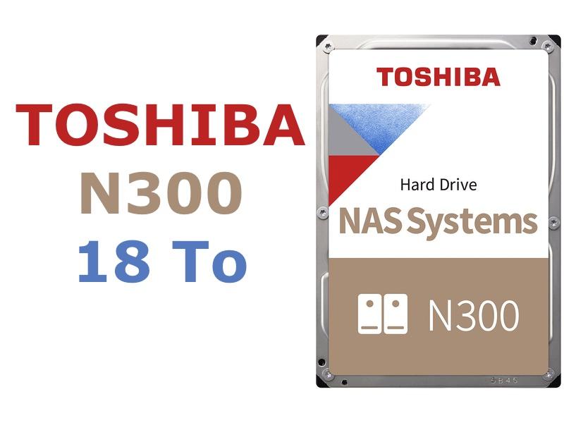 toshiba n300 18 - NAS - Toshiba lance un disque dur 18 To