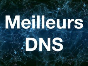 meilleurs DNS 300x225 - Quel est le meilleur DNS ?