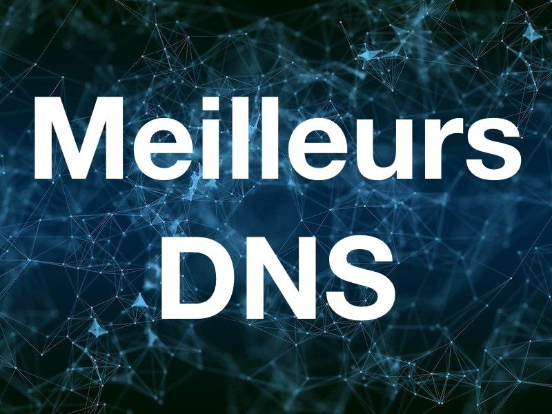 meilleurs DNS - Quel est le meilleur DNS ?